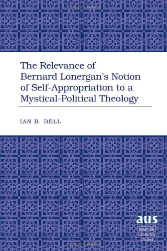 9781433100727: The Relevance of Bernard Lonergan's Notion of Self-Appropriation to a Mystical-Political Theology (American University Studies)