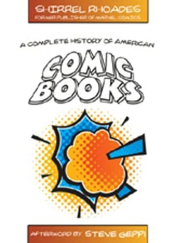 A Complete History of American Comic Books: Afterword by Steve Geppi (Hardback): Shirrel Rhoades