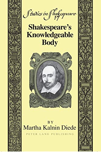 Shakespeare?s Knowledgeable Body: Diede, Martha Kalnin