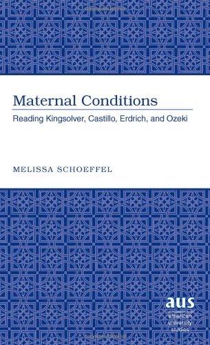 Maternal Conditions: Reading Kingsolver, Castillo, Erdrich, and Ozeki (American University Studies)...