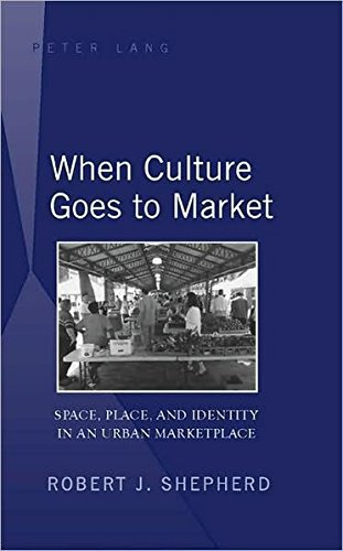 9781433101946: When Culture Goes to Market: Space, Place, and Identity in an Urban Marketplace