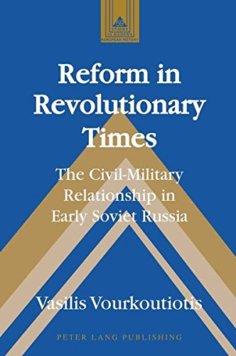 9781433102103: Reform in Revolutionary Times: The Civil-Military Relationship in Early Soviet Russia (Studies in Modern European History)