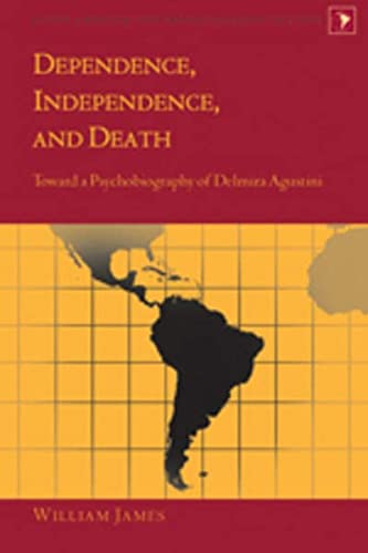 9781433102608: Dependence, Independence, and Death: Toward a Psychobiography of Delmira Agustini (Latin America: Interdisciplinary Studies)