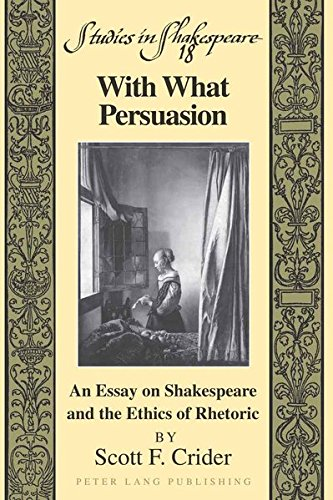 9781433103124: With What Persuasion: An Essay on Shakespeare and the Ethics of Rhetoric (Studies in Shakespeare)