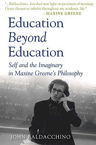 9781433103568: Education Beyond Education: Self and the Imaginary in Maxine Greene's Philosophy (Teaching Contemporary Scholars)