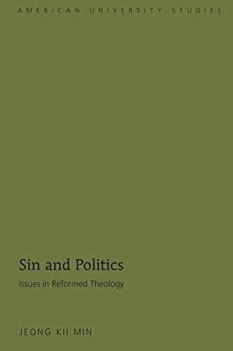Sin and Politics: Issues in Reformed Theology (American University Studies): Min, Jeong Kii