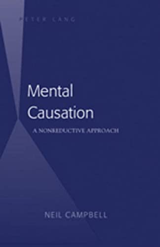 9781433103742: Mental Causation: A Nonreductive Approach