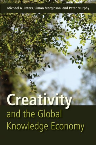 Creativity and the Global Knowledge Economy: Peters, Michael A., Marginson, Simon, Murphy, Peter