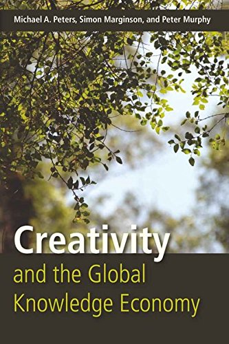 Creativity and the Global Knowledge Economy: Michael A. Peters,