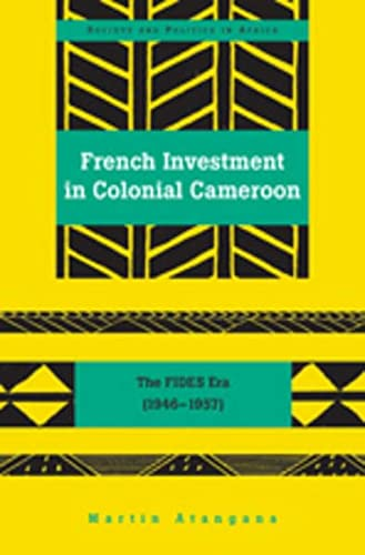 French Investment in Colonial Cameroon: The FIDES Era (1946-1957) (Hardback): Martin Atangana