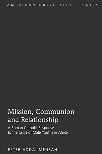 9781433104985: Mission, Communion and Relationship: A Roman Catholic Response to the Crisis of Male Youths in Africa (American University Studies)