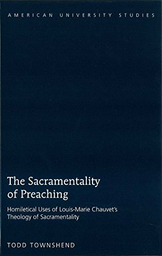 The Sacramentality of Preaching: Homiletical Uses of Louis-Marie Chauvet s Theology of ...
