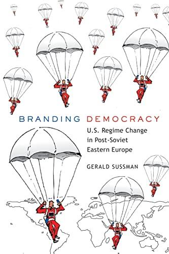9781433105319: Branding Democracy: U.S. Regime Change in Post-Soviet Eastern Europe (Frontiers in Political Communication)