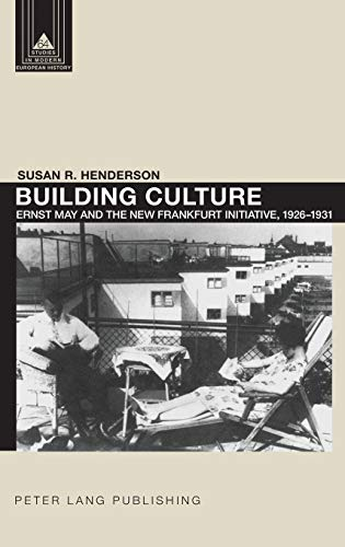 9781433105876: Building Culture: Ernst May and the New Frankfurt am Main Initiative, 1926–1931 (Studies in Modern European History)