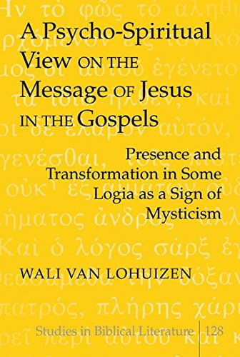 A Psycho-Spiritual View on the Message of Jesus in the Gospels Presence and Transformation in Some ...