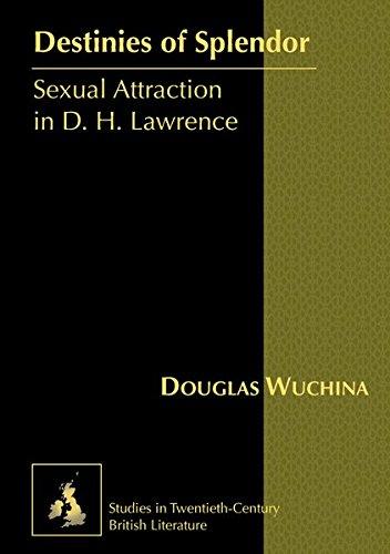 Destinies of Splendor (Studies in Twentieth-Century British Literature): Douglas Wuchina