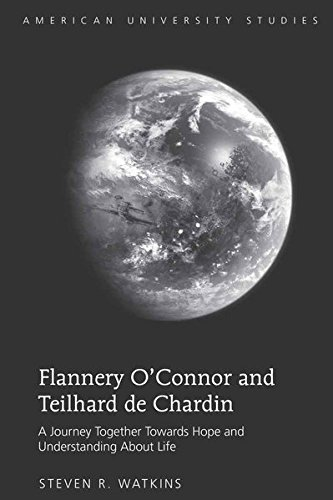 9781433106668: Flannery O'Connor and Teilhard de Chardin: A Journey Together Towards Hope and Understanding About Life (American University Studies)