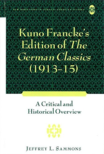 Kuno Francke's Edition of The German Classics (1913-15): A Critical and Historical Overview (New Directions in German-American Studies) (1433106779) by Sammons, Jeffrey L.