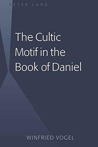 The Cultic Motif in the Book of Daniel: Winfried Vogel