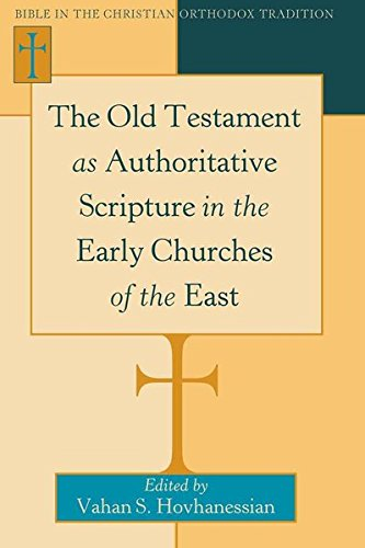 The Old Testament as Authoritative Scripture in the Early Churches of the East (Bible in the ...