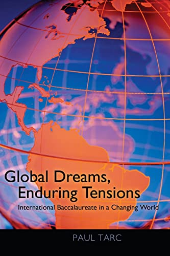 9781433107375: Global Dreams, Enduring Tensions: International Baccalaureate in a Changing World