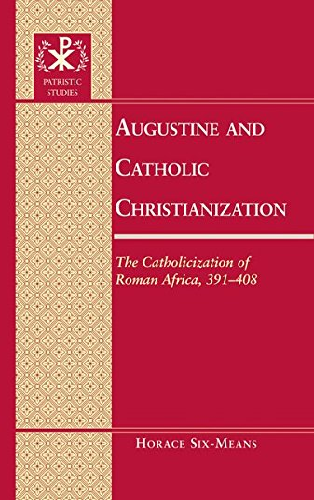 9781433108044: Augustine and Catholic Christianization: The Catholicization of Roman Africa, 391-408 (Patristic Studies)