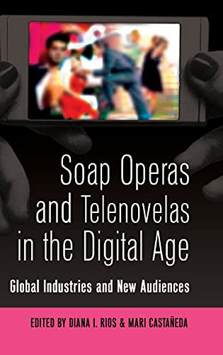 9781433108235: Soap Operas and Telenovelas in the Digital Age: Global Industries and New Audiences (Popular Culture and Everyday Life)