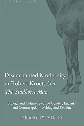 9781433108334: Disenchanted Modernity in Robert Kroetsch's «The Studhorse Man»: Biology and Culture; Sex and Gender; Eugenics and Contraception; Writing and Reading