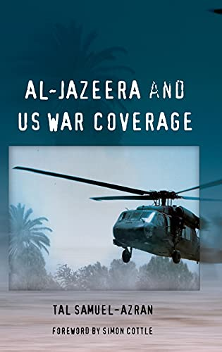 Al-Jazeera and US War Coverage: Foreword by Simon Cottle (Hardcover): Tal Samuel-Azran
