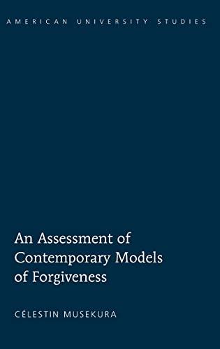 An Assessment of Contemporary Models of Forgiveness (Hardback): Celestin Musekura