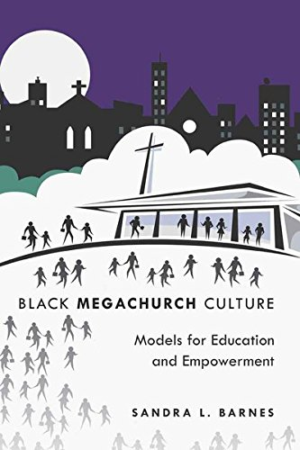 Black Megachurch Culture: Models for Education and Empowerment (Black Studies and Critical Thinking...