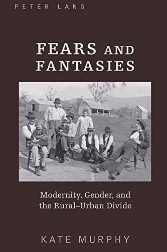 9781433109508: Fears and Fantasies: Modernity, Gender, and the Rural-Urban Divide