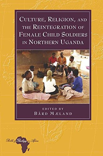 Culture, Religion, and the Reintegration of Female Child Soldiers in Northern Uganda: Bård Mæland