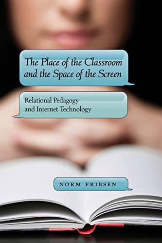 9781433109584: The Place of the Classroom and the Space of the Screen: Relational Pedagogy and Internet Technology (New Literacies and Digital Epistemologies)