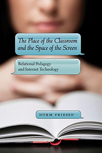 9781433109591: 50: The Place of the Classroom and the Space of the Screen: Relational Pedagogy and Internet Technology (New Literacies and Digital Epistemologies)