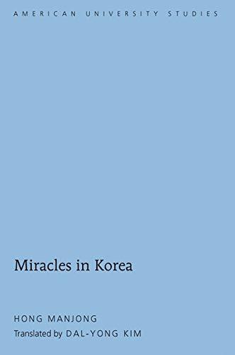 Miracles in Korea/Hong Manjong (American University Studies) (Hardcover)