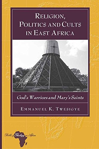 9781433109959: Religion, Politics and Cults in East Africa: God's Warriors and Mary's Saints (Bible and Theology in Africa)