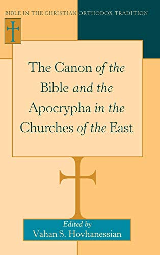 The Canon of the Bible and the Apocrypha in the Churches of the East (Hardback): Vahan Hovhanessian
