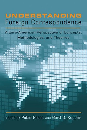 9781433110450: Understanding Foreign Correspondence: A Euro-American Perspective of Concepts, Methodologies, and Theories