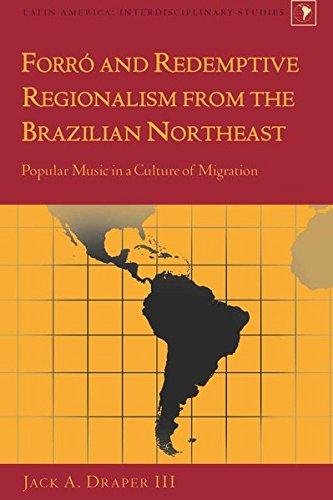 Forró and Redemptive Regionalism from the Brazilian Northeast: Popular Music in a Culture of ...
