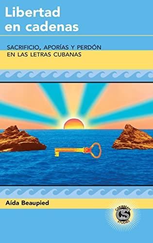 9781433110917: Libertad en cadenas: Sacrificio, aporías y perdón en las letras cubanas (Caribbean Studies) (Spanish Edition)