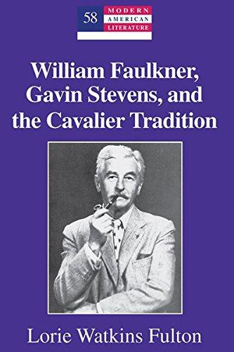 9781433111556: William Faulkner, Gavin Stevens, and the Cavalier Tradition (Modern American Literature)