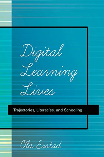 Digital Learning Lives Trajectories, Literacies, and Schooling: Erstad, Ola