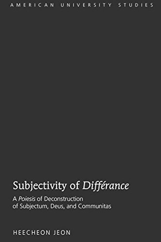 Subjectivity of Différance: A Poiesis of Deconstruction of Subjectum, Deus, and Communitas (...