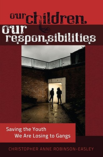 Our Children - Our Responsibilities: Saving the Youth We Are Losing to Gangs (Black Studies and ...