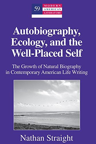 9781433112256: Autobiography, Ecology, and the Well-Placed Self: The Growth of Natural Biography in Contemporary American Life Writing (Modern American Literature)