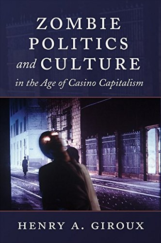 Zombie Politics and Culture in the Age of Casino Capitalism (Popular Culture and Everyday Life) (1433112272) by Henry A. Giroux