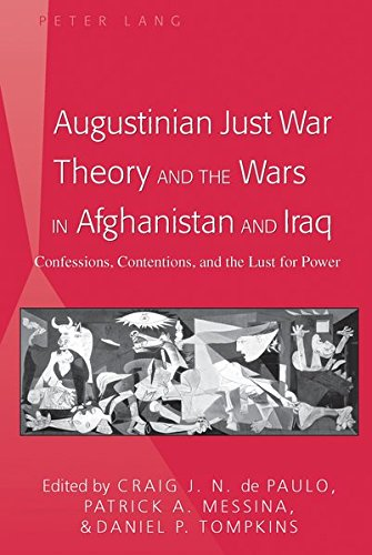 Augustinian Just War Theory and the Wars in Afghanistan and Iraq: Confessions, Contentions, and the...