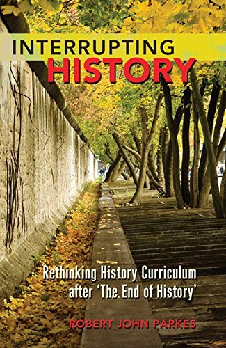 9781433112393: Interrupting History: Rethinking History Curriculum after 'The End of History' (Counterpoints)
