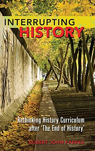 9781433112409: Interrupting History: Rethinking History Curriculum after 'The End of History' (Counterpoints)